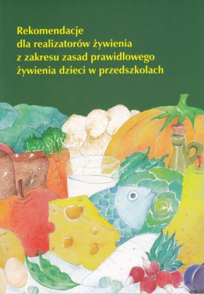 Rekomendacje dla realizatorów żywienia zzakresu zasad prawidłowego żywienia dzieci wprzedszkolach